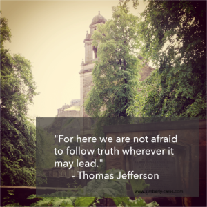 """For here we are not afraid to follow truth wherever it may lead"""